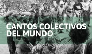 Cantos Colectivos del Mundo 1 - OiHoy Casa Abierta