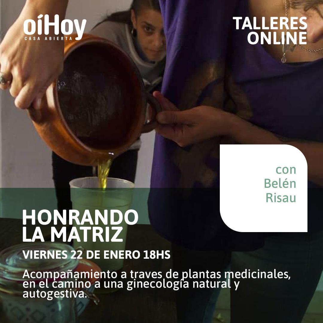 """HONRANDO LA MATRIZ - """"Acompañamiento a través de plantas medicinales"""" 13 - OiHoy Casa Abierta"""